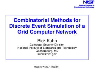 Combinatorial Methods for Discrete Event Simulation of a Grid Computer Network Rick Kuhn  Computer Security Division