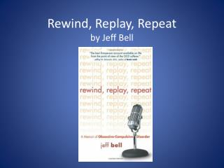 Rewind, Replay, Repeat by Jeff Bell