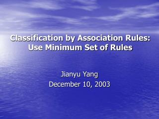 Classification by Association Rules: Use Minimum Set of Rules