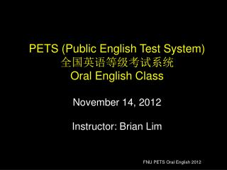 PETS (Public English Test System)  全国英语等级考试系统 Oral English Class November 14, 2012