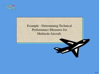 Example - Determining Technical Performance Measures for  Multirole Aircraft.