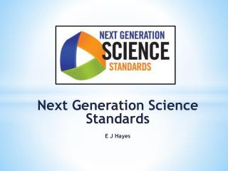 Next Generation Science Standards E J Hayes
