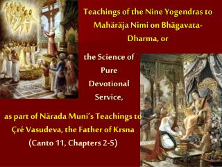 Teachings of the Nine Yogendras to  Mahäräja Nimi on  Bhägavata -Dharma, or