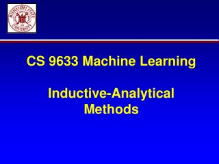 CS 9633 Machine Learning Inductive-Analytical Methods