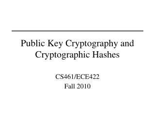 Public Key Cryptography and  Cryptographic Hashes