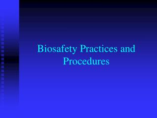 Biosafety Practices and Procedures