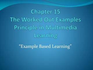 Chapter 15 The Worked Out Examples Principle in Multimedia Learning