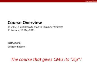 Course Overview 15-213/18-243: Introduction to Computer Systems 1 st  Lecture, 18 May 2011