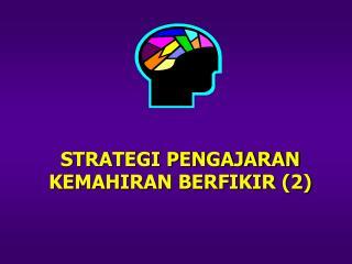STRATEGI PENGAJARAN KEMAHIRAN BERFIKIR (2)