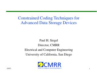 Constrained Coding Techniques for Advanced Data Storage Devices  Paul H. Siegel Director, CMRR