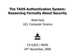The TAOS Authentication System: Reasoning Formally About Security