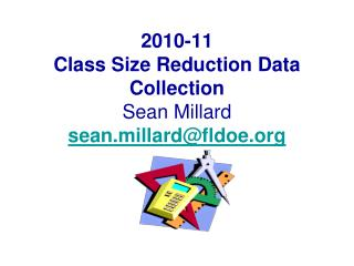 2010-11 Class Size Reduction Data Collection Sean Millard sean.millard@fldoe