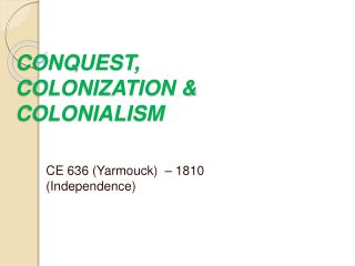 CONQUEST, COLONIZATION & COLONIALISM