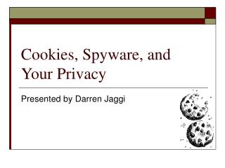 Cookies, Spyware, and Your Privacy
