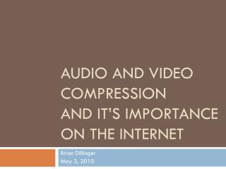 Audio and Video Compression  and it's importance on the internet