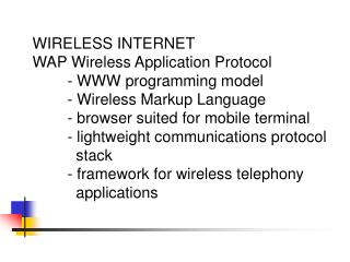 WIRELESS INTERNET WAP Wireless Application Protocol 	- WWW programming model