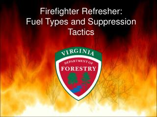 Firefighter Refresher: Fuel Types and Suppression Tactics