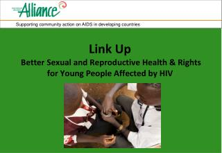 Link Up  Better Sexual and Reproductive Health & Rights for Young People Affected by HIV