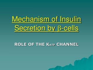Mechanism of Insulin Secretion by  -cells