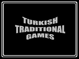 TURKISH TRADITIONAL GAMES
