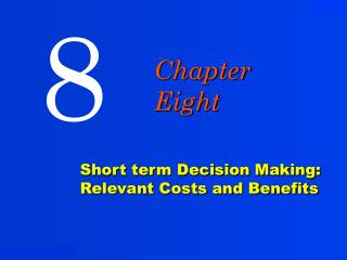 Short term Decision Making:   Relevant Costs and Benefits