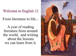 Welcome to English 12 From literature to life...