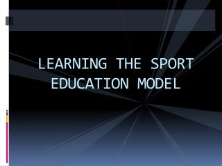 LEARNING THE SPORT EDUCATION MODEL