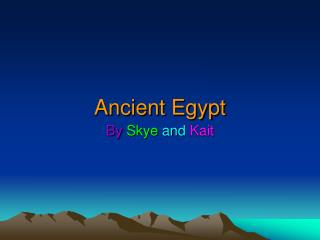 A n c i e Ancient Egypt t Egypt