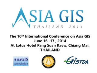 The 10 th  International Conference on Asia GIS June 16 -17 , 2014