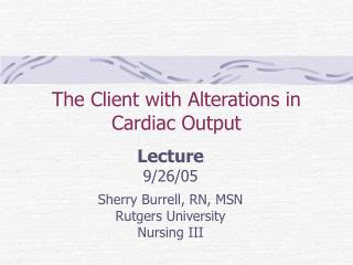The Client with Alterations in  Cardiac Output