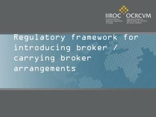 Regulatory framework for introducing broker / carrying broker arrangements