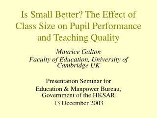 Is Small Better? The Effect of Class Size on Pupil Performance and Teaching Quality