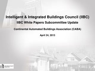 Intelligent & Integrated Buildings Council (IIBC)  IIBC White Papers Subcommittee Update
