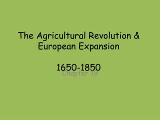 The Agricultural Revolution &  European  Expansion 1650-1850