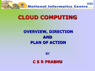 CLOUD COMPUTING OVERVIEW, DIRECTION  AND   PLAN OF ACTION BY C S R  PRABHU