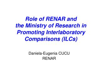 Role of RENAR and  the Ministry of Research in Promoting Interlaboratory Comparisons (ILCs)