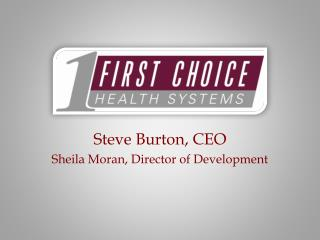 Steve Burton, CEO Sheila Moran, Director of Development