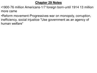Chapter 29 Notes 1900-76 million Americans-1/7 foreign born-until 1914 13 million more came