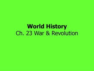 World History Ch. 23 War & Revolution