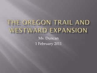 The Oregon Trail and  Westward Expansion