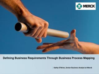 Defining Business Requirements T hrough  Business Process Mapping