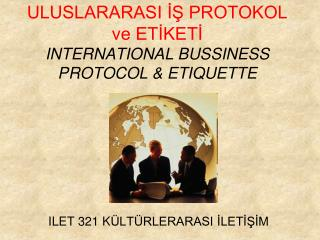 ULUSLARARASI ?? PROTOKOL ve ET?KET? INTERNATIONAL BUSSINESS PROTOCOL &  ETIQUETTE