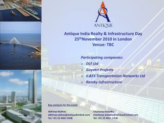 Antique India Realty & Infrastructure Day 25 th November 2010 in London Venue: TBC