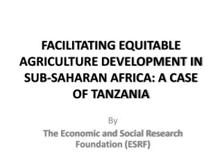 FACILITATING EQUITABLE AGRICULTURE DEVELOPMENT IN SUB-SAHARAN AFRICA: A CASE OF TANZANIA