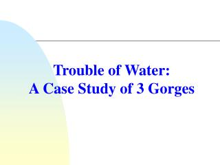 Trouble of Water:  A Case Study of 3 Gorges