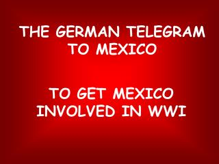 THE GERMAN TELEGRAM TO MEXICO
