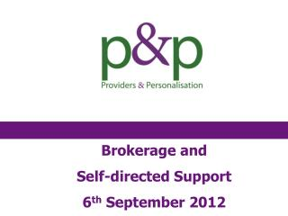 Brokerage and  Self-directed Support   6 th  September 2012