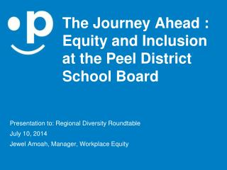 The Journey  Ahead  :  Equity  and  Inclusion at the Peel District School Board