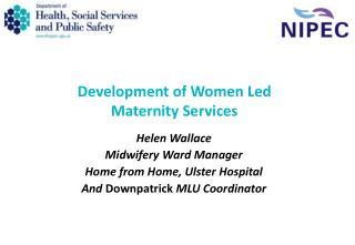 Development of Women Led Maternity Services