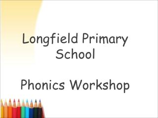 Longfield Primary School Phonics Workshop
